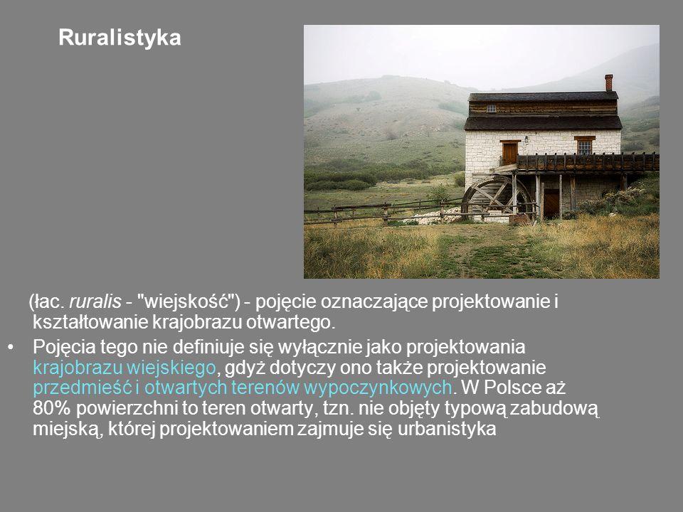 Ruralistyka (łac. ruralis - wiejskość ) - pojęcie oznaczające projektowanie i kształtowanie krajobrazu otwartego.