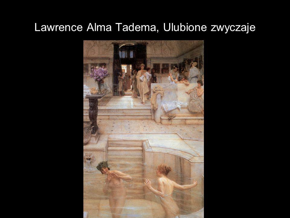 Lawrence Alma Tadema, Ulubione zwyczaje