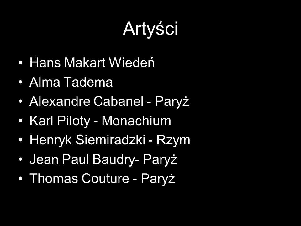 Artyści Hans Makart Wiedeń Alma Tadema Alexandre Cabanel - Paryż