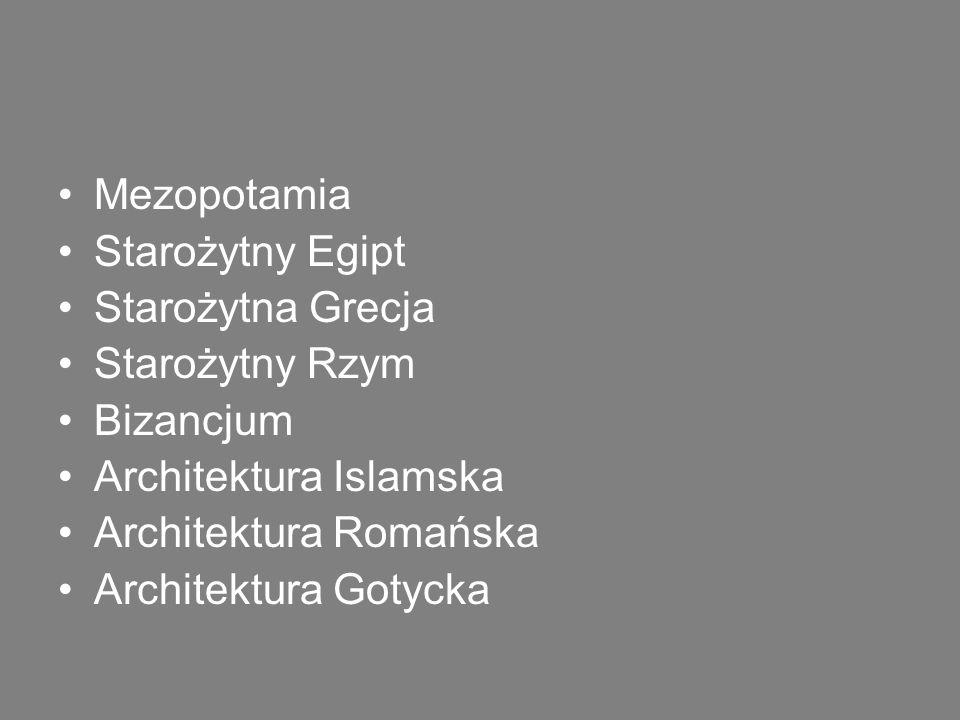 Mezopotamia Starożytny Egipt. Starożytna Grecja. Starożytny Rzym. Bizancjum. Architektura Islamska.