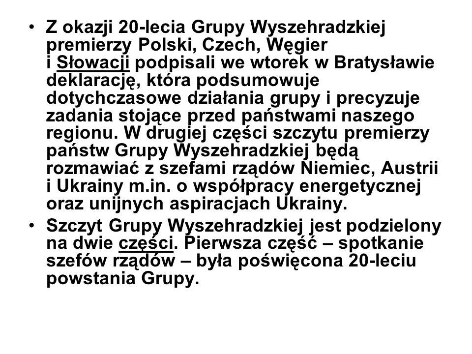 Z okazji 20-lecia Grupy Wyszehradzkiej premierzy Polski, Czech, Węgier i Słowacji podpisali we wtorek w Bratysławie deklarację, która podsumowuje dotychczasowe działania grupy i precyzuje zadania stojące przed państwami naszego regionu. W drugiej części szczytu premierzy państw Grupy Wyszehradzkiej będą rozmawiać z szefami rządów Niemiec, Austrii i Ukrainy m.in. o współpracy energetycznej oraz unijnych aspiracjach Ukrainy.