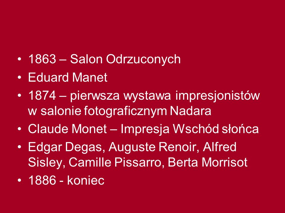 1863 – Salon Odrzuconych Eduard Manet. 1874 – pierwsza wystawa impresjonistów w salonie fotograficznym Nadara.