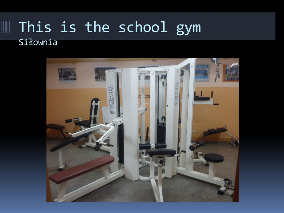 This is the school gym Siłownia