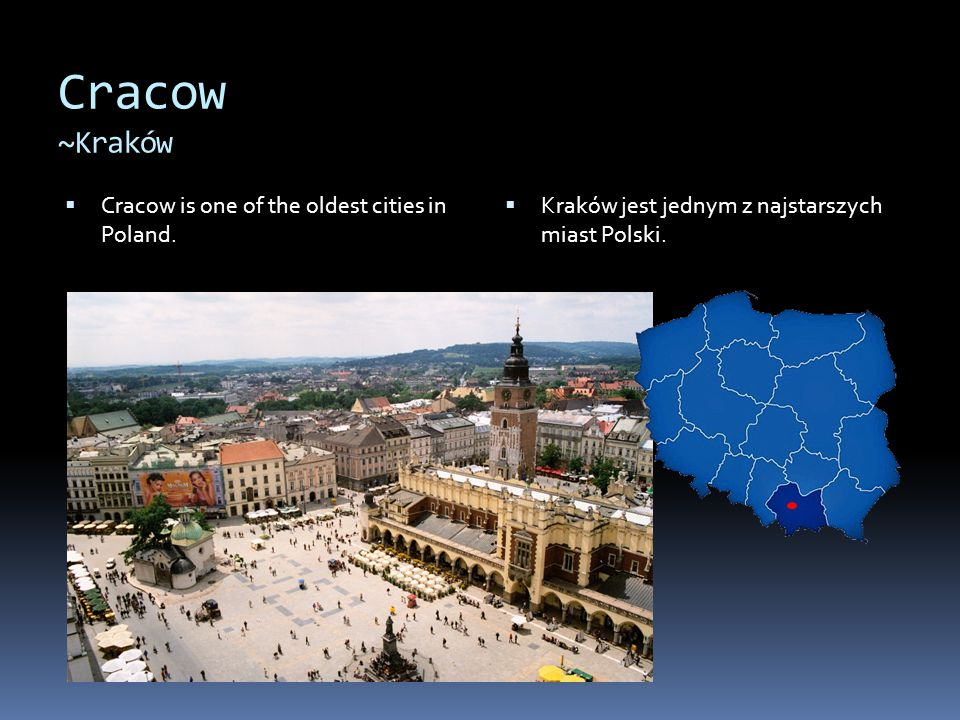 Cracow ~Kraków Cracow is one of the oldest cities in Poland.