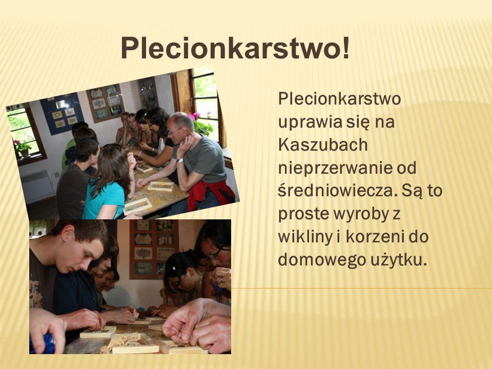 Plecionkarstwo. Plecionkarstwo uprawia się na Kaszubach nieprzerwanie od średniowiecza.