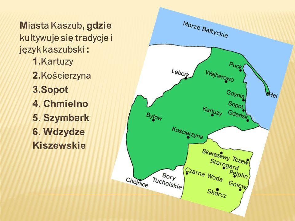 Miasta Kaszub, gdzie kultywuje się tradycje i język kaszubski :. 1