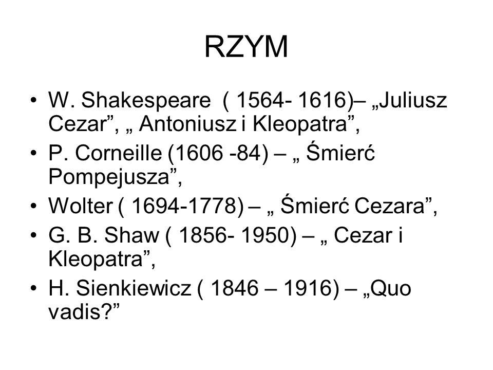 """RZYM W. Shakespeare ( 1564- 1616)– """"Juliusz Cezar , """" Antoniusz i Kleopatra , P. Corneille (1606 -84) – """" Śmierć Pompejusza ,"""