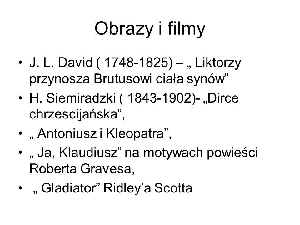 """Obrazy i filmy J. L. David ( 1748-1825) – """" Liktorzy przynosza Brutusowi ciała synów H. Siemiradzki ( 1843-1902)- """"Dirce chrzescijańska ,"""
