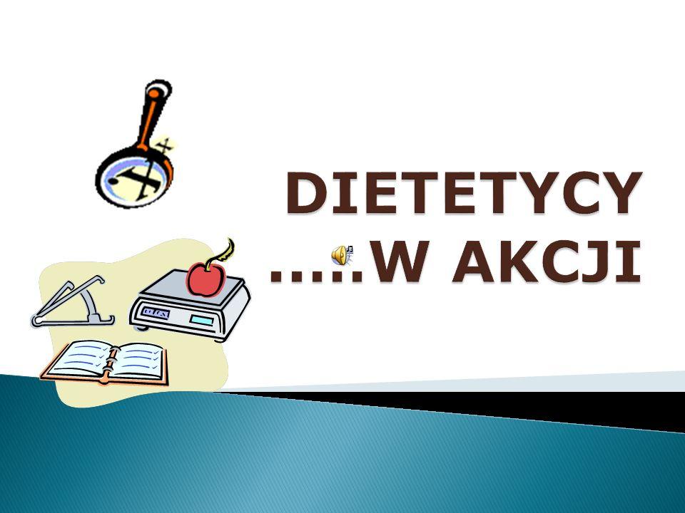 DIETETYCY ..…W AKCJI