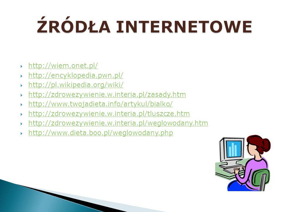 ŹRÓDŁA INTERNETOWE http://wiem.onet.pl/ http://encyklopedia.pwn.pl/