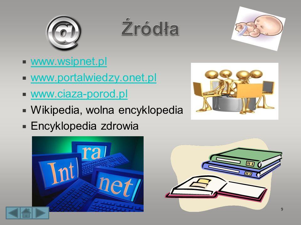 Źródła www.wsipnet.pl www.portalwiedzy.onet.pl www.ciaza-porod.pl