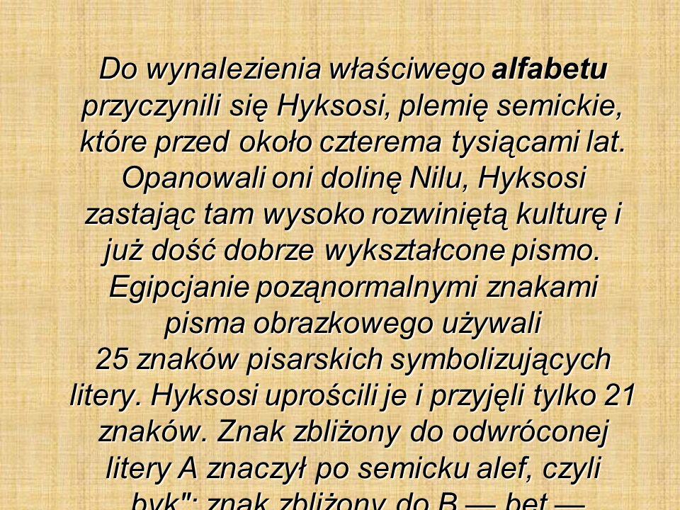 Do wynaIezienia właściwego alfabetu przyczynili się Hyksosi, plemię semickie, które przed około czterema tysiącami lat.