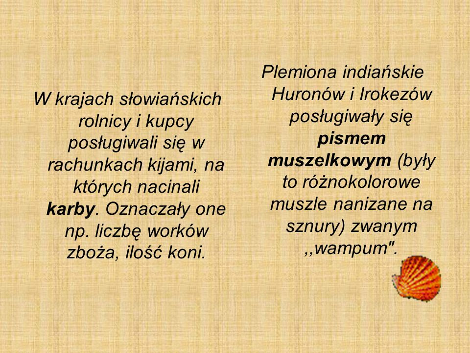 W krajach słowiańskich rolnicy i kupcy posługiwali się w rachunkach kijami, na których nacinali karby. Oznaczały one np. liczbę worków zboża, ilość koni.