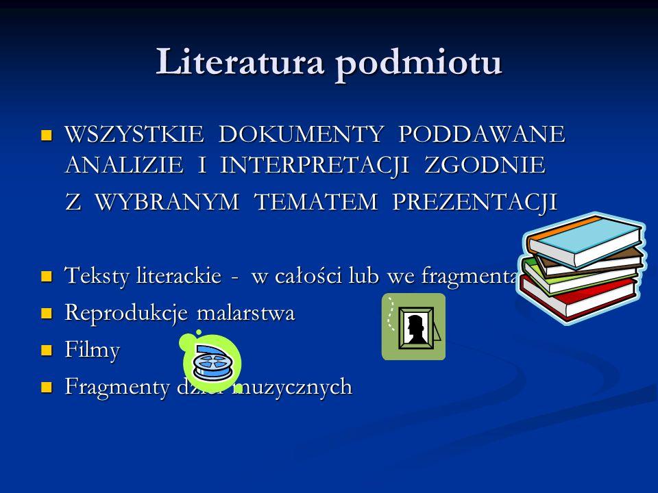 Literatura podmiotu WSZYSTKIE DOKUMENTY PODDAWANE ANALIZIE I INTERPRETACJI ZGODNIE. Z WYBRANYM TEMATEM PREZENTACJI.