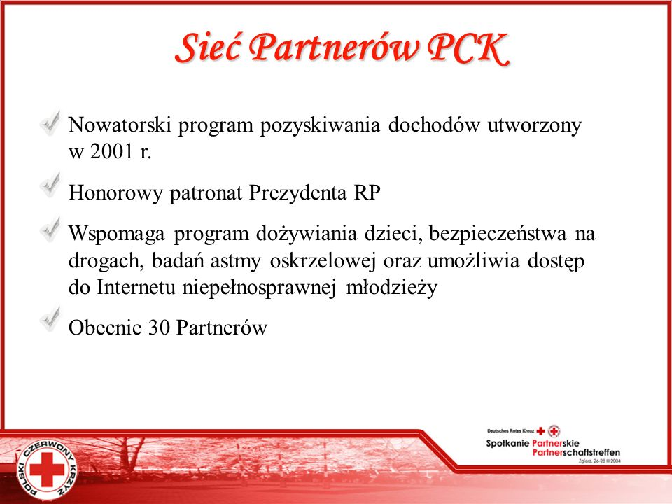 Sieć Partnerów PCKNowatorski program pozyskiwania dochodów utworzony ....w 2001 r. Honorowy patronat Prezydenta RP.
