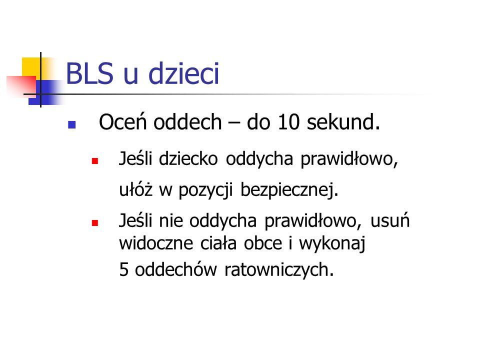 BLS u dzieci Oceń oddech – do 10 sekund.