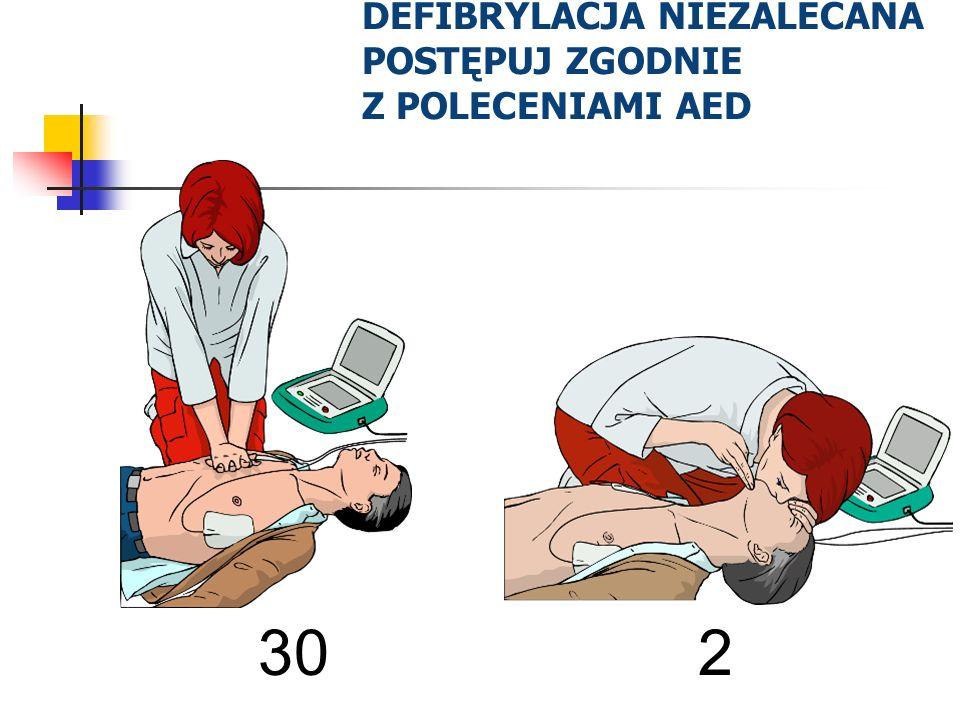 DEFIBRYLACJA NIEZALECANA POSTĘPUJ ZGODNIE Z POLECENIAMI AED