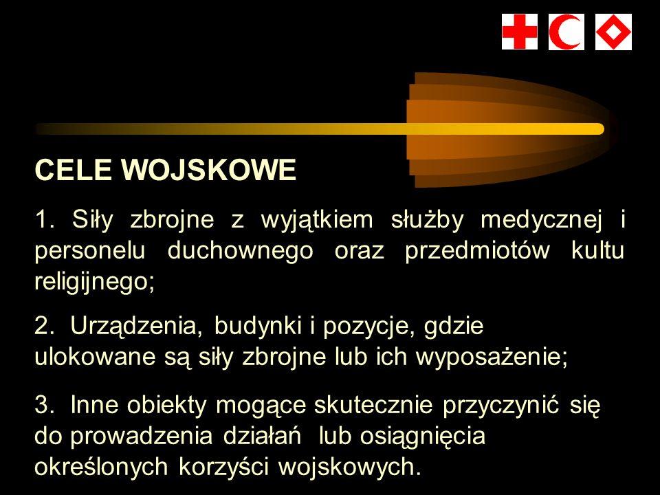 CELE WOJSKOWE. Siły zbrojne z wyjątkiem służby medycznej i personelu duchownego oraz przedmiotów kultu religijnego;
