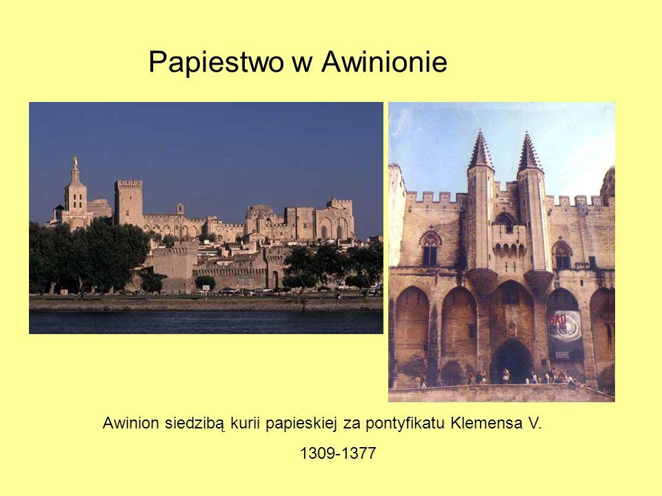 Papiestwo w Awinionie Awinion siedzibą kurii papieskiej za pontyfikatu Klemensa V. 1309-1377