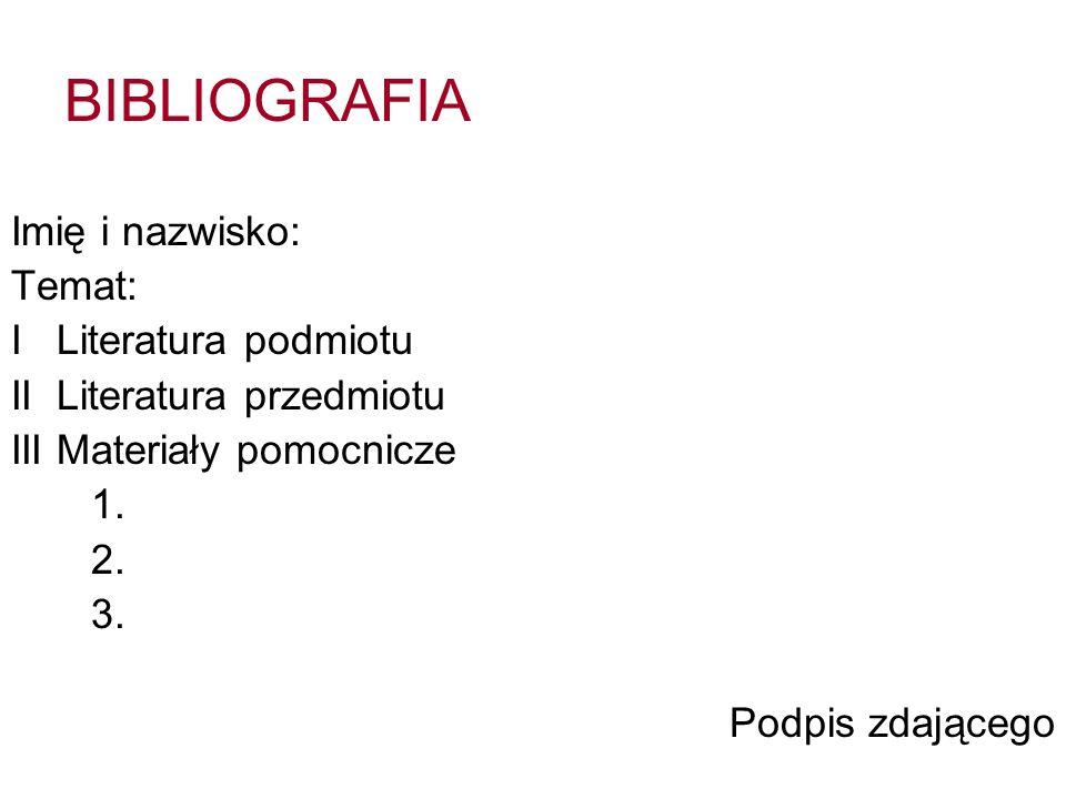 BIBLIOGRAFIA Imię i nazwisko: Temat: I Literatura podmiotu