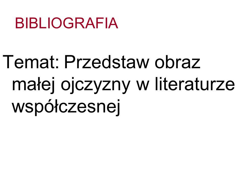 Temat: Przedstaw obraz małej ojczyzny w literaturze współczesnej