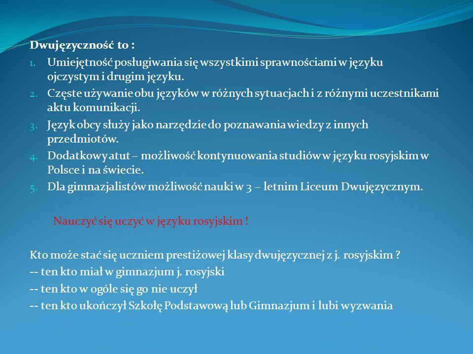 Dwujęzyczność to : Umiejętność posługiwania się wszystkimi sprawnościami w języku ojczystym i drugim języku.