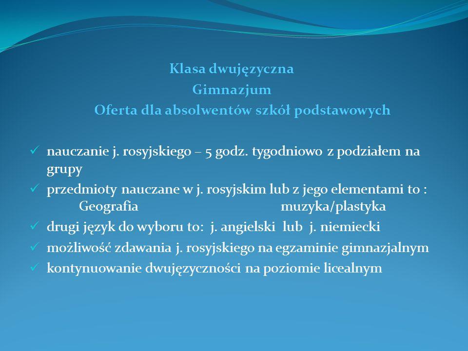 Klasa dwujęzyczna Gimnazjum. Oferta dla absolwentów szkół podstawowych. nauczanie j. rosyjskiego – 5 godz. tygodniowo z podziałem na grupy.