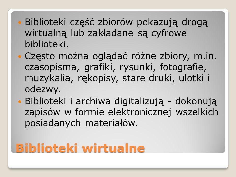 Biblioteki część zbiorów pokazują drogą wirtualną lub zakładane są cyfrowe biblioteki.