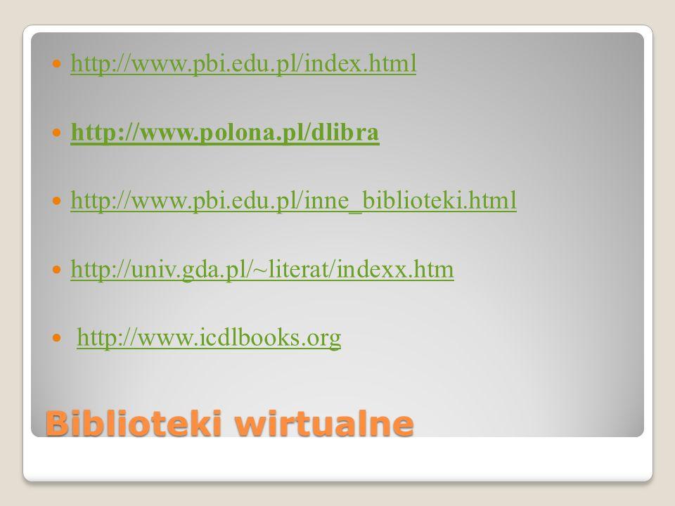 Biblioteki wirtualne http://www.pbi.edu.pl/index.html