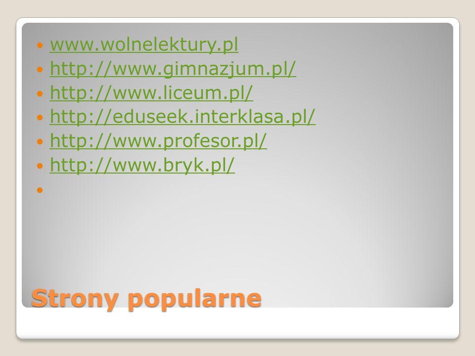 Strony popularne www.wolnelektury.pl http://www.gimnazjum.pl/