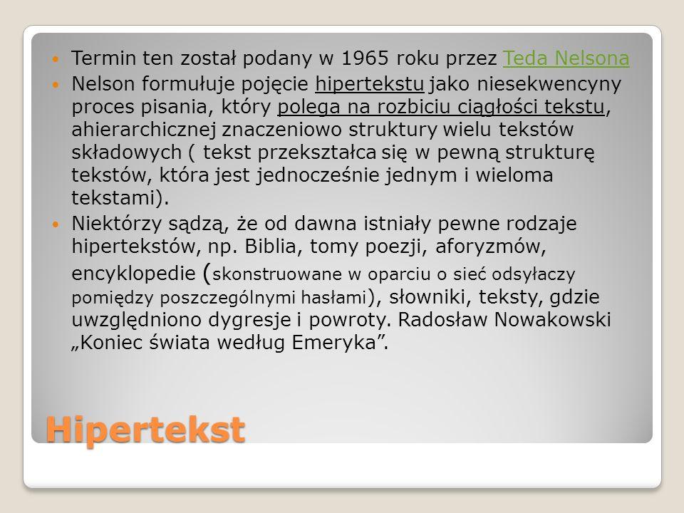 Hipertekst Termin ten został podany w 1965 roku przez Teda Nelsona