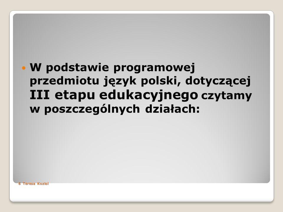 W podstawie programowej przedmiotu język polski, dotyczącej III etapu edukacyjnego czytamy w poszczególnych działach: