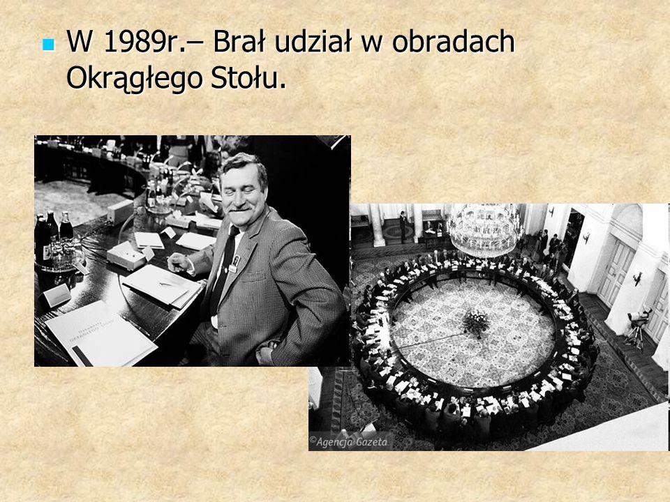 W 1989r.– Brał udział w obradach Okrągłego Stołu.
