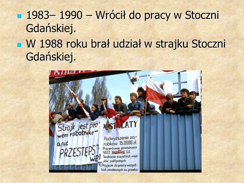 1983– 1990 – Wrócił do pracy w Stoczni Gdańskiej.