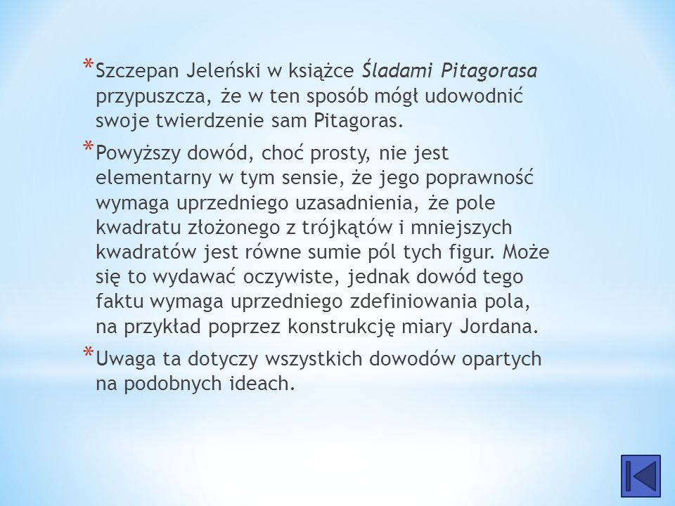 Szczepan Jeleński w książce Śladami Pitagorasa przypuszcza, że w ten sposób mógł udowodnić swoje twierdzenie sam Pitagoras.