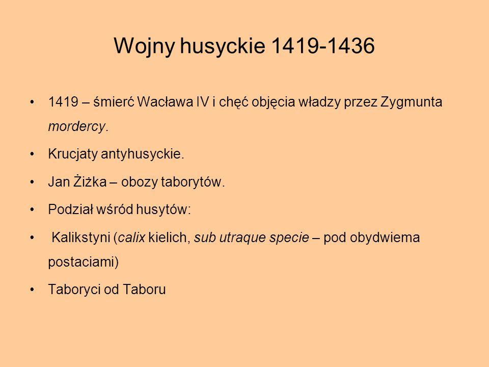 Wojny husyckie 1419-1436 1419 – śmierć Wacława IV i chęć objęcia władzy przez Zygmunta mordercy. Krucjaty antyhusyckie.