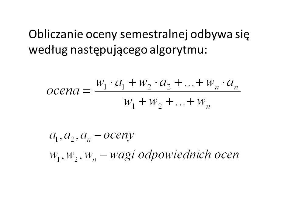 Obliczanie oceny semestralnej odbywa się według następującego algorytmu:
