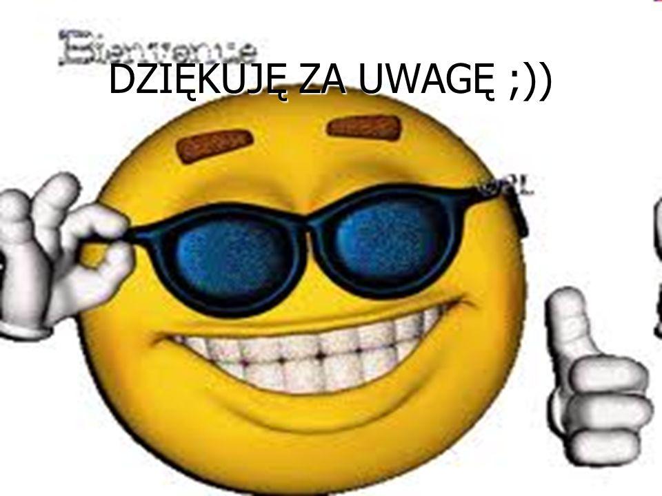DZIĘKUJĘ ZA UWAGĘ ;))