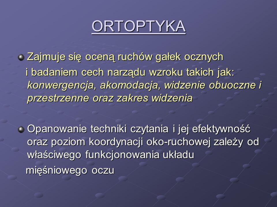 ORTOPTYKA Zajmuje się oceną ruchów gałek ocznych