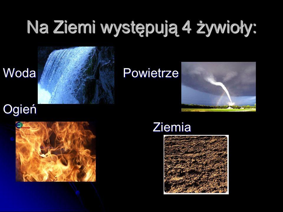 Na Ziemi występują 4 żywioły: