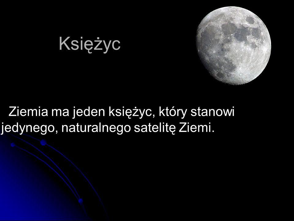 Księżyc Ziemia ma jeden księżyc, który stanowi jedynego, naturalnego satelitę Ziemi.