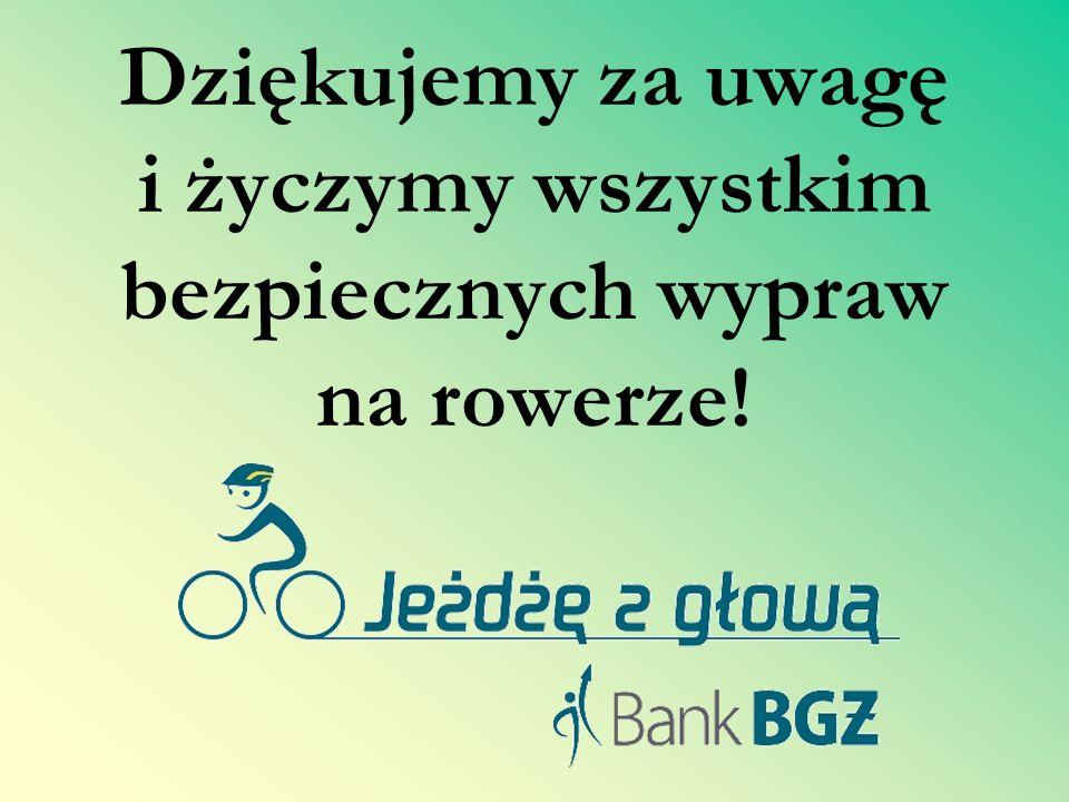 Dziękujemy za uwagę i życzymy wszystkim bezpiecznych wypraw na rowerze!