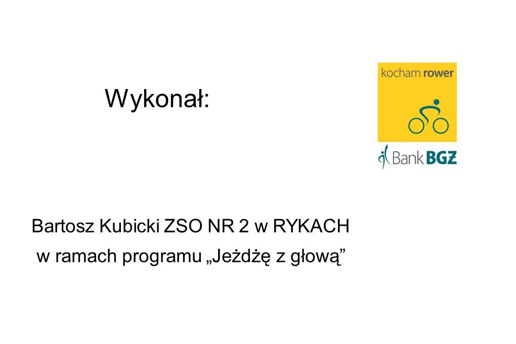 Wykonał: Bartosz Kubicki ZSO NR 2 w RYKACH