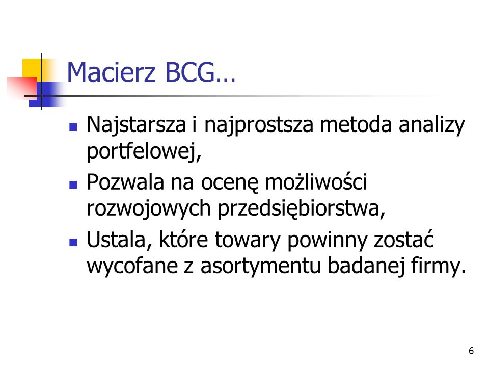 Macierz BCG… Najstarsza i najprostsza metoda analizy portfelowej,