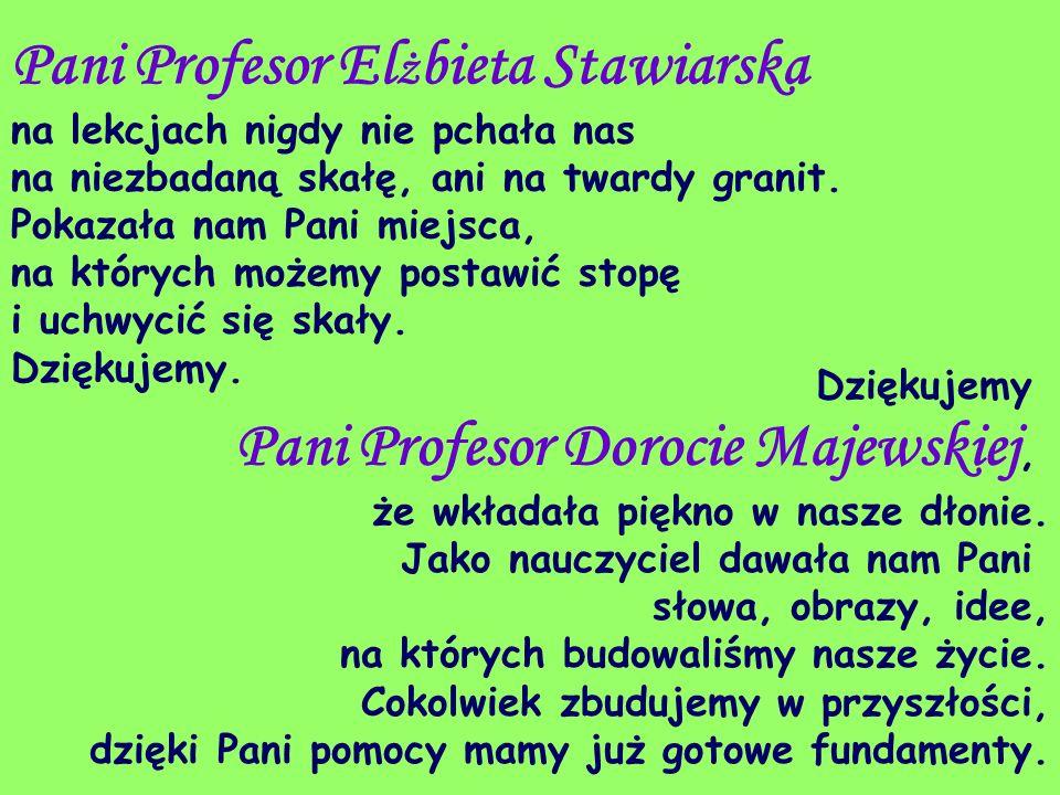 Pani Profesor Elżbieta Stawiarska na lekcjach nigdy nie pchała nas na niezbadaną skałę, ani na twardy granit.