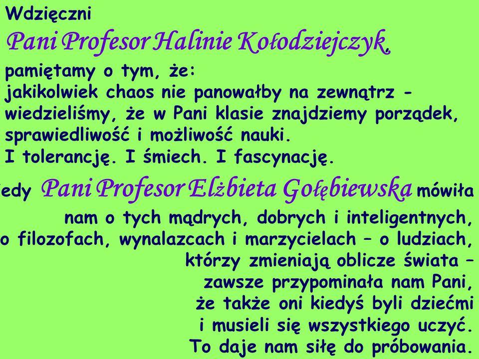 Wdzięczni Pani Profesor Halinie Kołodziejczyk, pamiętamy o tym, że:
