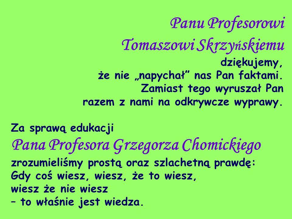 Panu Profesorowi Tomaszowi Skrzyńskiemu dziękujemy,