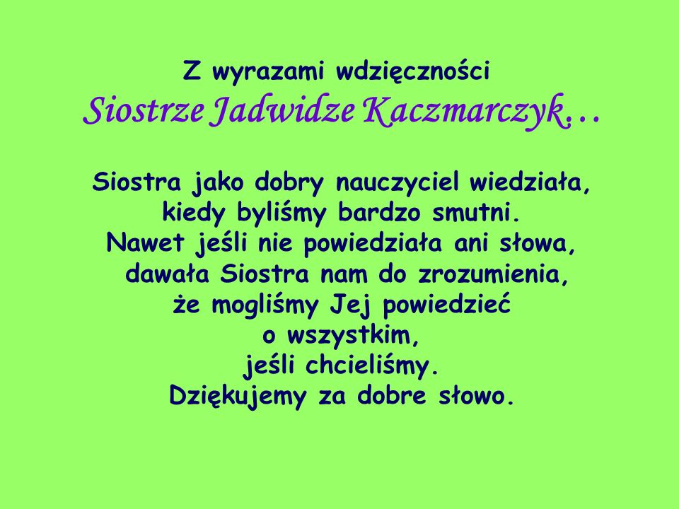 Z wyrazami wdzięczności Siostrze Jadwidze Kaczmarczyk…