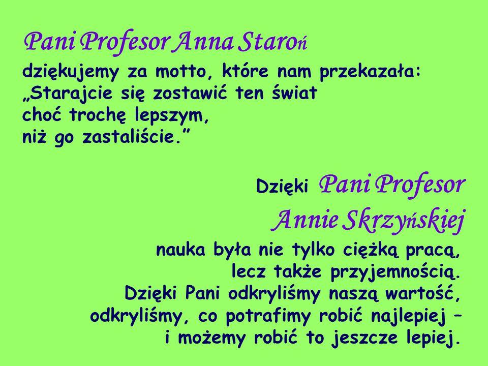"""Pani Profesor Anna Staroń dziękujemy za motto, które nam przekazała: """"Starajcie się zostawić ten świat choć trochę lepszym, niż go zastaliście."""