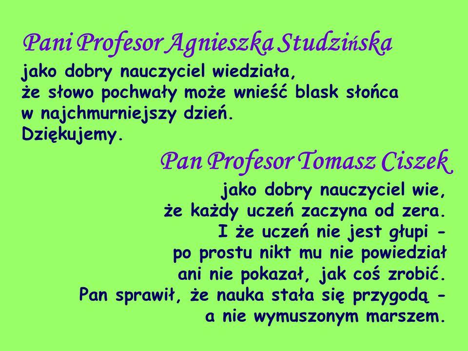 Pani Profesor Agnieszka Studzińska jako dobry nauczyciel wiedziała, że słowo pochwały może wnieść blask słońca w najchmurniejszy dzień.